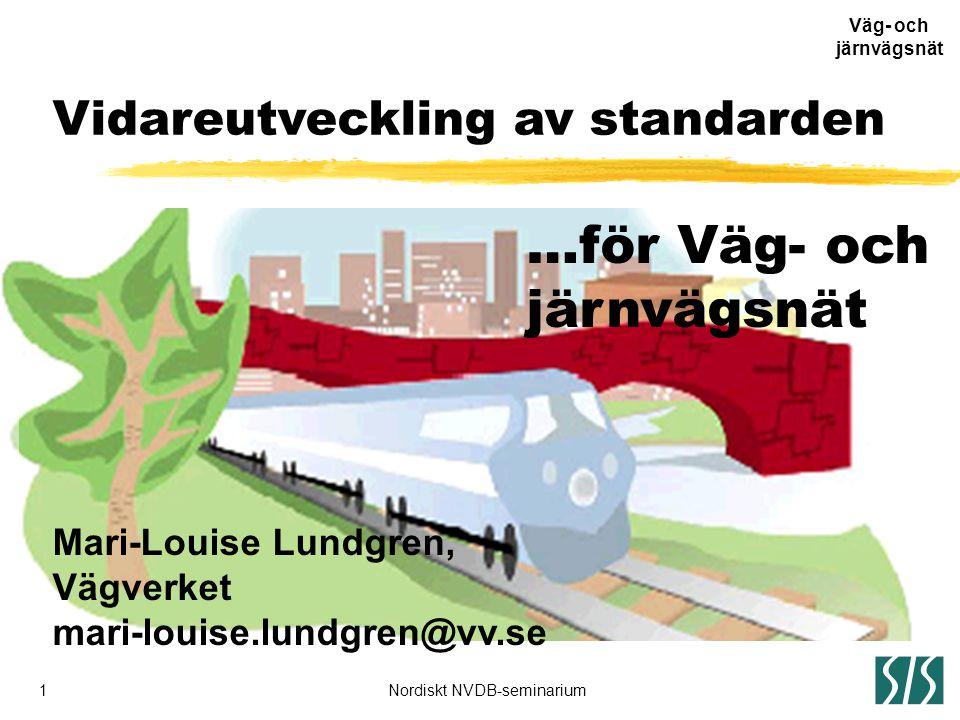 1Nordiskt NVDB-seminarium Väg- och järnvägsnät Stanli-metoden …för Väg- och järnvägsnät Vidareutveckling av standarden Mari-Louise Lundgren, Vägverket mari-louise.lundgren@vv.se