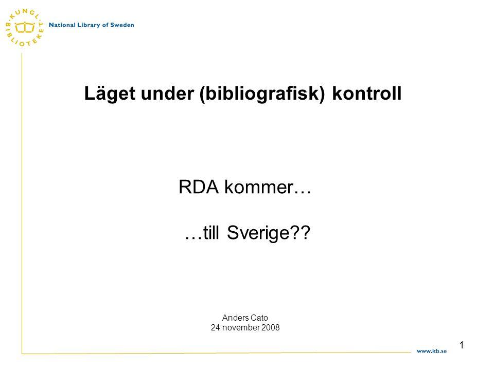 www.kb.se 1 Läget under (bibliografisk) kontroll RDA kommer… …till Sverige .