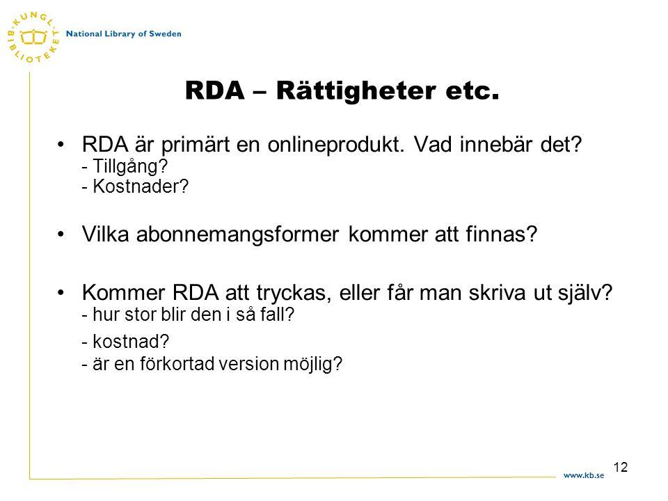 www.kb.se 12 RDA – Rättigheter etc. RDA är primärt en onlineprodukt.