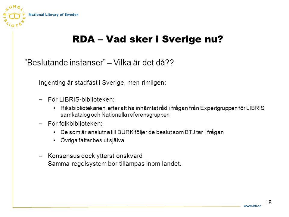 """www.kb.se 18 RDA – Vad sker i Sverige nu? """"Beslutande instanser"""" – Vilka är det då?? Ingenting är stadfäst i Sverige, men rimligen: –För LIBRIS-biblio"""