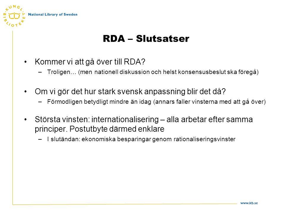 www.kb.se RDA – Slutsatser Kommer vi att gå över till RDA.