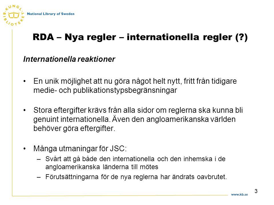 www.kb.se 3 RDA – Nya regler – internationella regler ( ) Internationella reaktioner En unik möjlighet att nu göra något helt nytt, fritt från tidigare medie- och publikationstypsbegränsningar Stora eftergifter krävs från alla sidor om reglerna ska kunna bli genuint internationella.