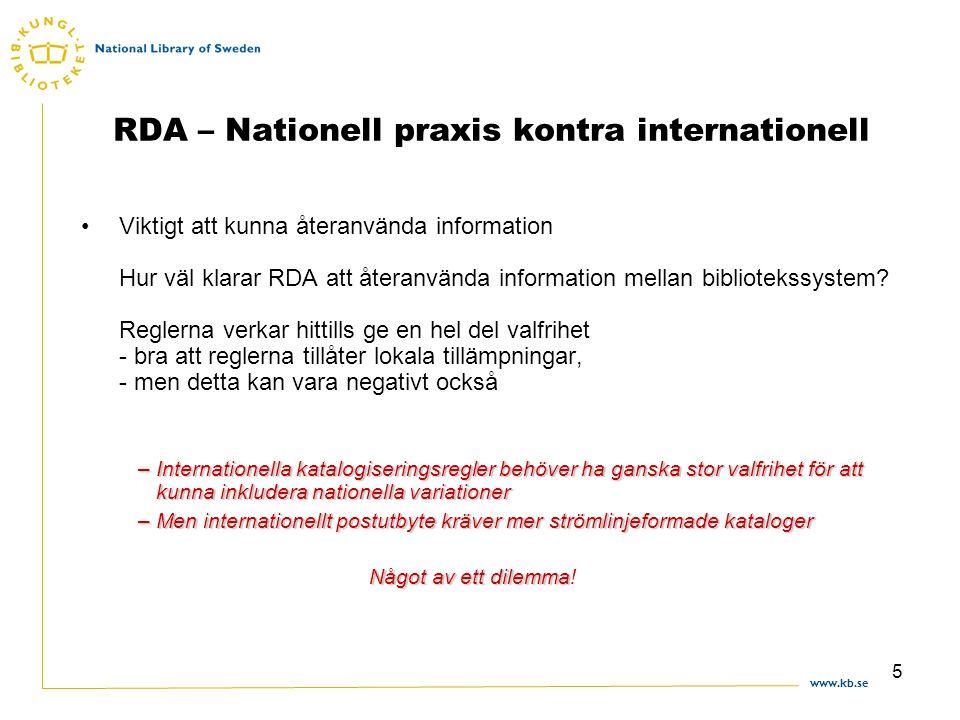 www.kb.se 5 RDA – Nationell praxis kontra internationell Viktigt att kunna återanvända information Hur väl klarar RDA att återanvända information mellan bibliotekssystem.