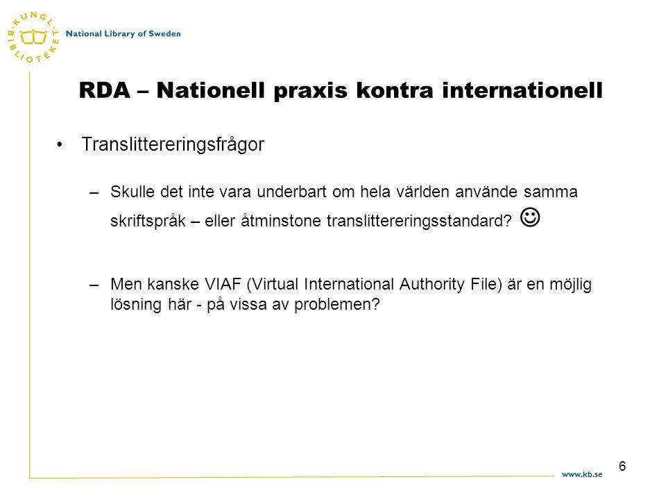 www.kb.se 6 RDA – Nationell praxis kontra internationell Translittereringsfrågor –Skulle det inte vara underbart om hela världen använde samma skriftspråk – eller åtminstone translittereringsstandard.