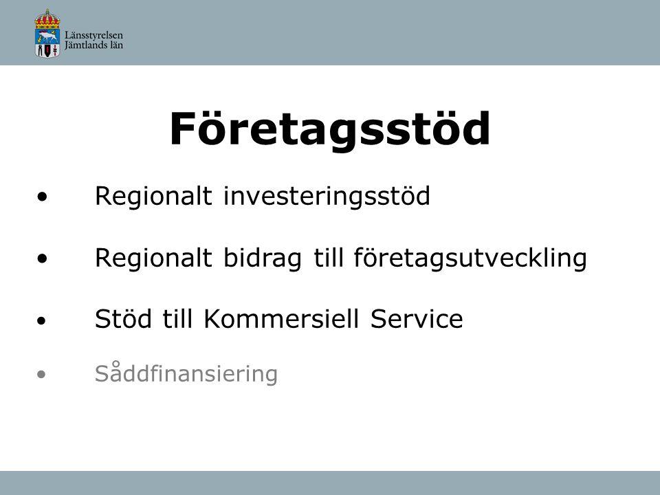 Företagsstöd Regionalt investeringsstöd Regionalt bidrag till företagsutveckling Stöd till Kommersiell Service Såddfinansiering