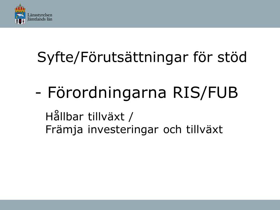 Syfte/Förutsättningar för stöd - Förordningarna RIS/FUB Hållbar tillväxt / Främja investeringar och tillväxt