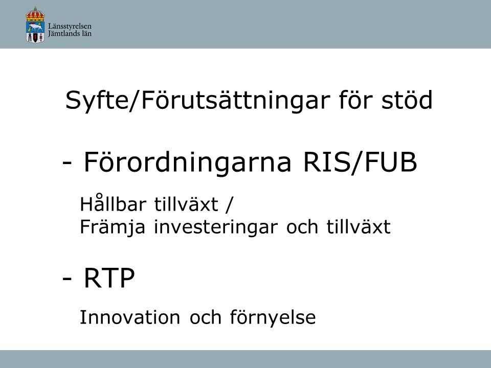 Syfte/Förutsättningar för stöd - Förordningarna RIS/FUB Hållbar tillväxt / Främja investeringar och tillväxt - RTP Innovation och förnyelse