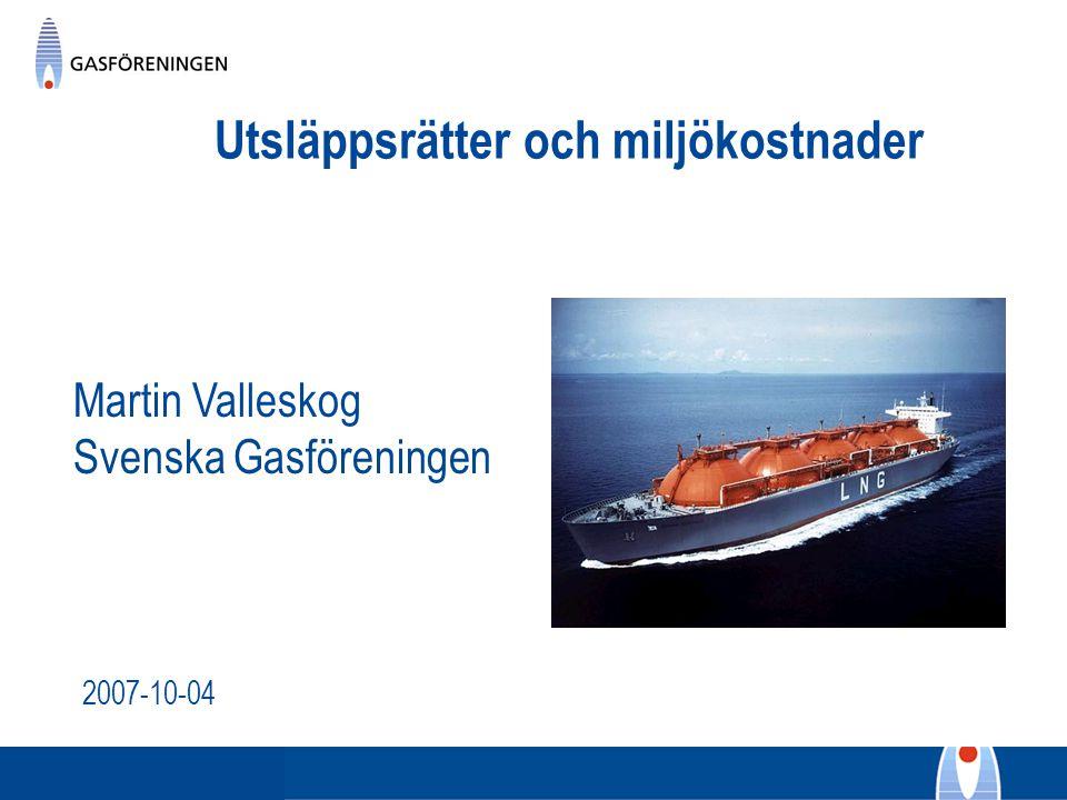 Utsläppsrätter och miljökostnader 2007-10-04 Martin Valleskog Svenska Gasföreningen