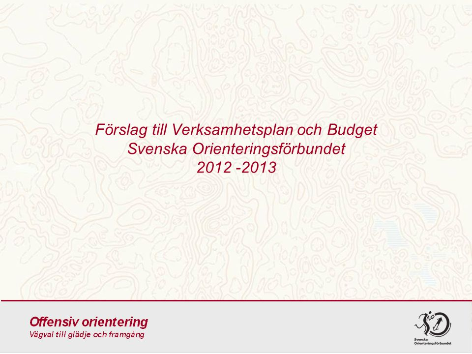 Förslag till Verksamhetsplan och Budget Svenska Orienteringsförbundet 2012 -2013