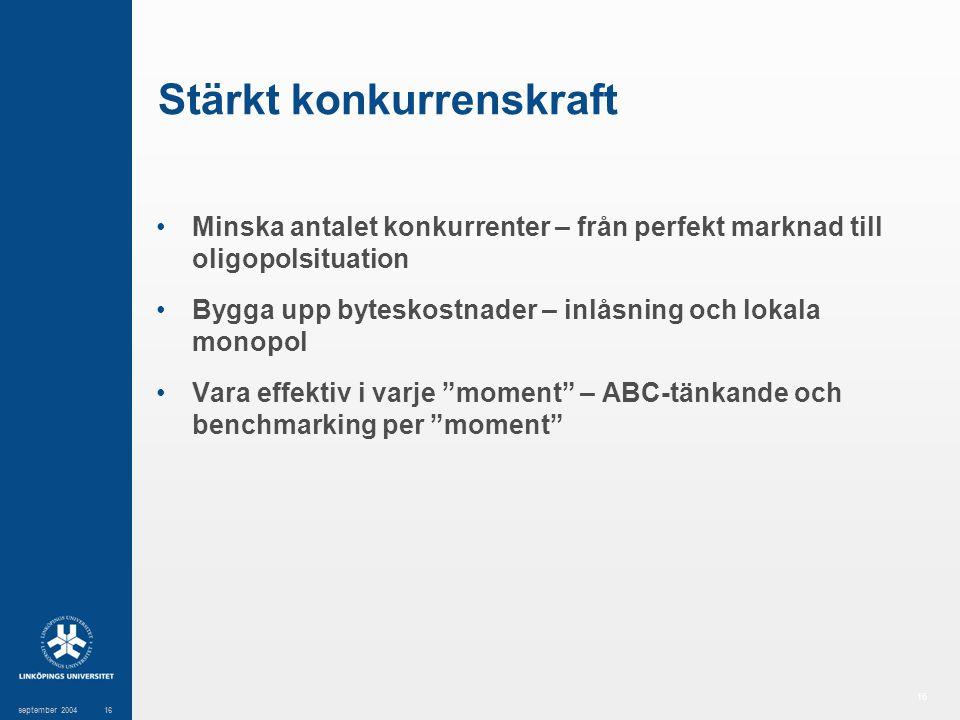 16 september 200416 Stärkt konkurrenskraft Minska antalet konkurrenter – från perfekt marknad till oligopolsituation Bygga upp byteskostnader – inlåsn