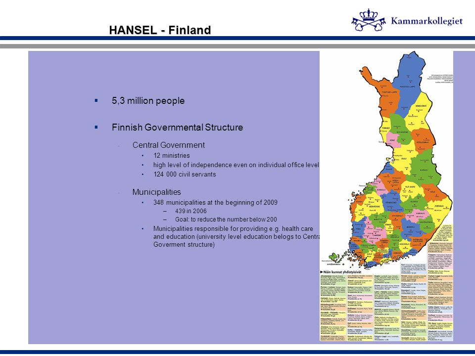 HANSEL - Finland  5,3 million people  Finnish Governmental Structure - Central Government 12 ministries high level of independence even on individua