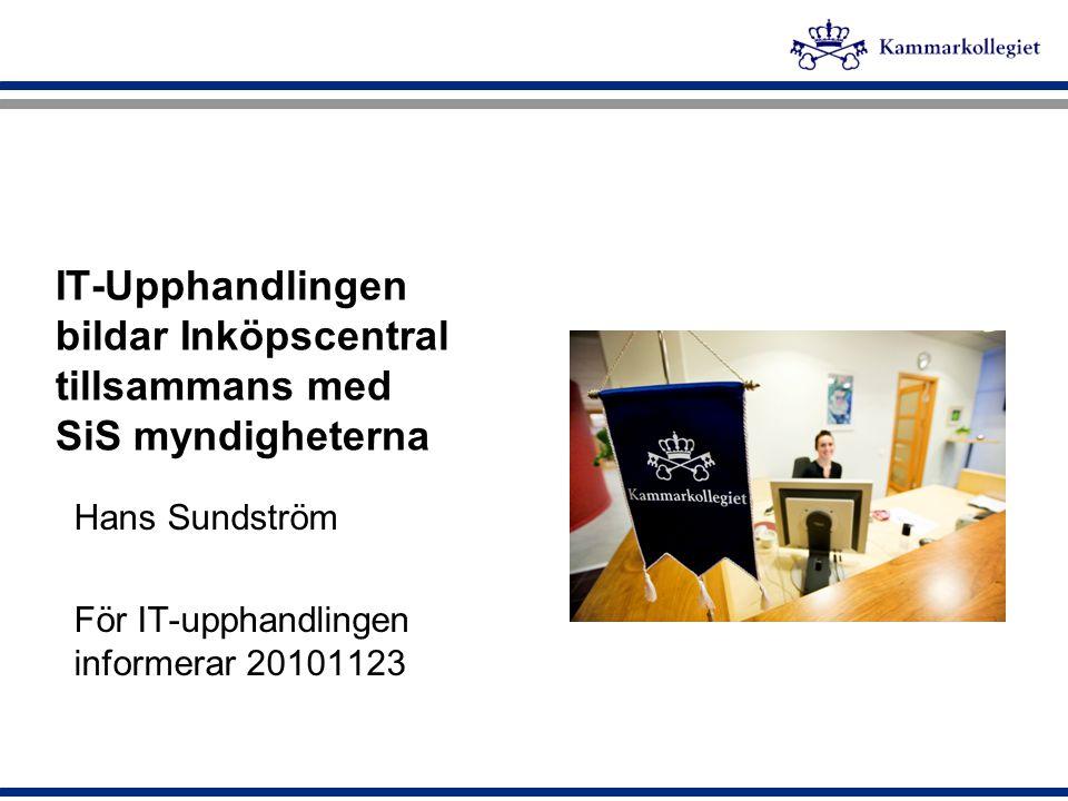 IT-Upphandlingen bildar Inköpscentral tillsammans med SiS myndigheterna Hans Sundström För IT-upphandlingen informerar 20101123