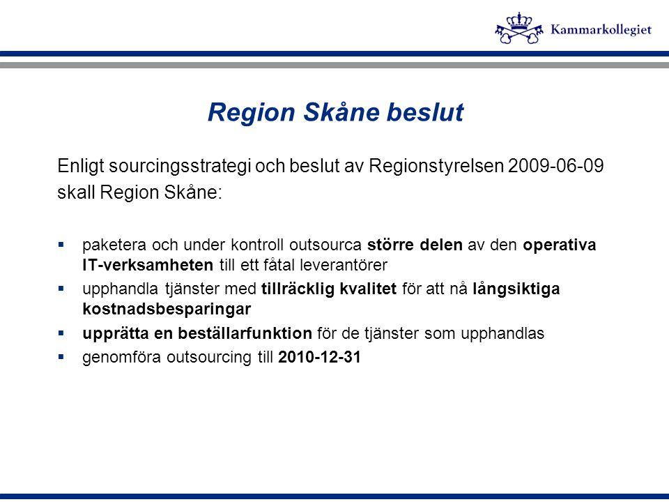 Region Skåne beslut Enligt sourcingsstrategi och beslut av Regionstyrelsen 2009-06-09 skall Region Skåne:  paketera och under kontroll outsourca stör