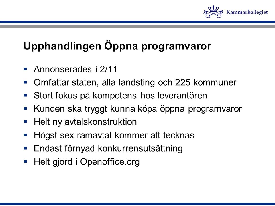 Upphandlingen Öppna programvaror  Annonserades i 2/11  Omfattar staten, alla landsting och 225 kommuner  Stort fokus på kompetens hos leverantören