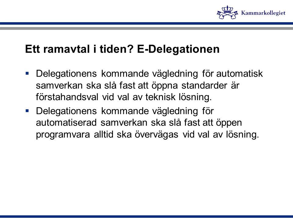 Ett ramavtal i tiden? E-Delegationen  Delegationens kommande vägledning för automatisk samverkan ska slå fast att öppna standarder är förstahandsval