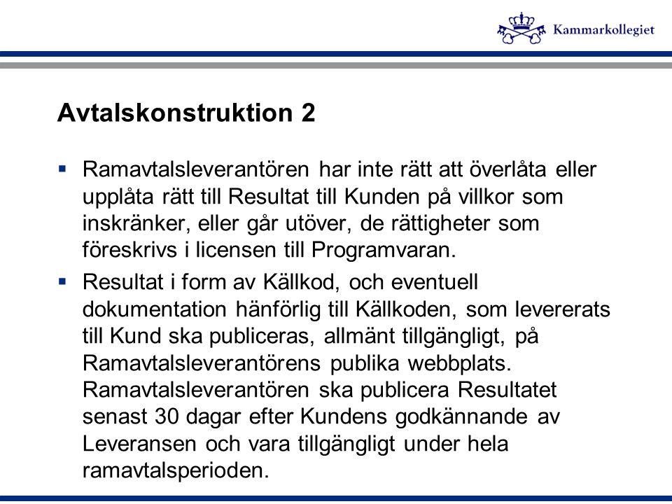 Avtalskonstruktion 2  Ramavtalsleverantören har inte rätt att överlåta eller upplåta rätt till Resultat till Kunden på villkor som inskränker, eller