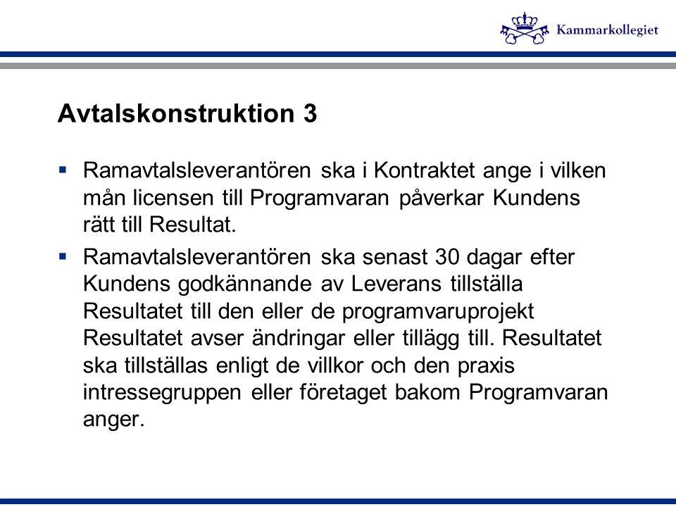 Avtalskonstruktion 3  Ramavtalsleverantören ska i Kontraktet ange i vilken mån licensen till Programvaran påverkar Kundens rätt till Resultat.  Rama