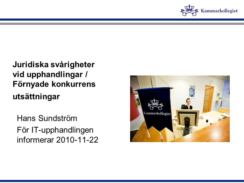 Juridiska svårigheter vid upphandlingar / Förnyade konkurrens utsättningar Hans Sundström För IT-upphandlingen informerar 2010-11-22