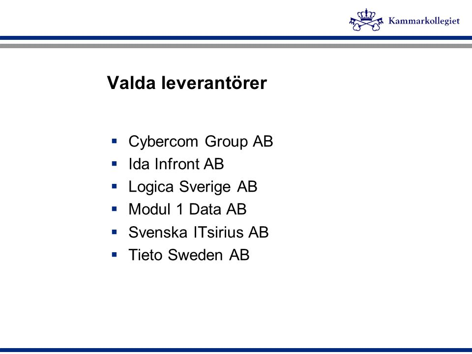 Valda leverantörer  Cybercom Group AB  Ida Infront AB  Logica Sverige AB  Modul 1 Data AB  Svenska ITsirius AB  Tieto Sweden AB