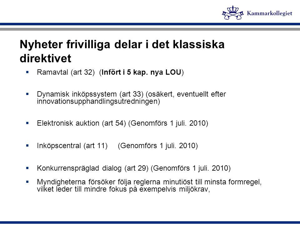 Nyheter frivilliga delar i det klassiska direktivet  Ramavtal (art 32) (Infört i 5 kap. nya LOU)  Dynamisk inköpssystem (art 33) (osäkert, eventuell