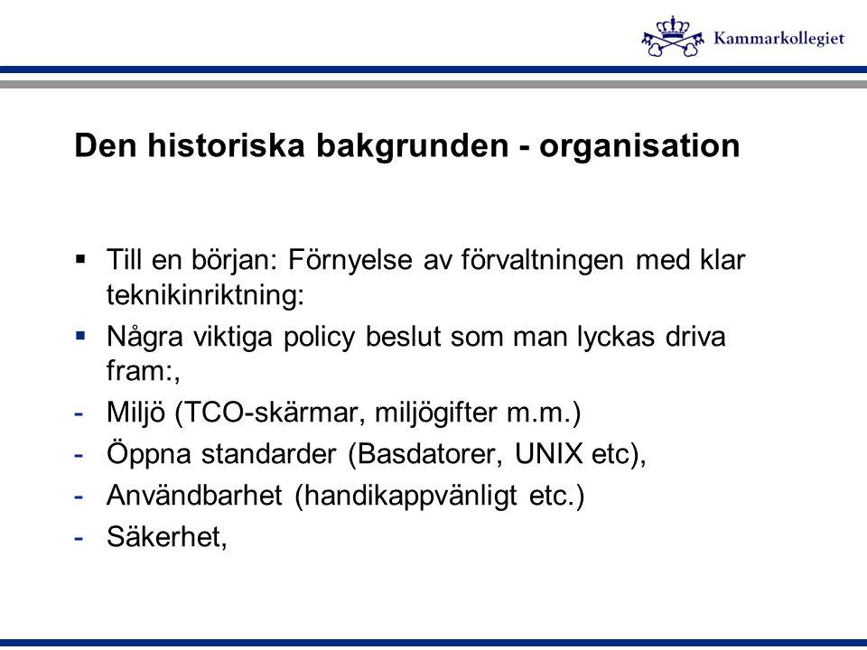 Den historiska bakgrunden - organisation  Till en början: Förnyelse av förvaltningen med klar teknikinriktning:  Några viktiga policy beslut som man