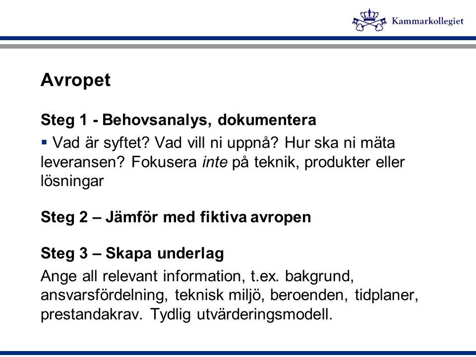 Avropet Steg 1 - Behovsanalys, dokumentera  Vad är syftet? Vad vill ni uppnå? Hur ska ni mäta leveransen? Fokusera inte på teknik, produkter eller lö