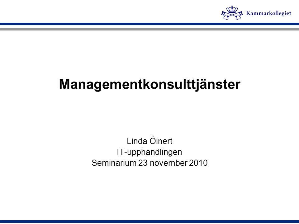 Managementkonsulttjänster Linda Öinert IT-upphandlingen Seminarium 23 november 2010