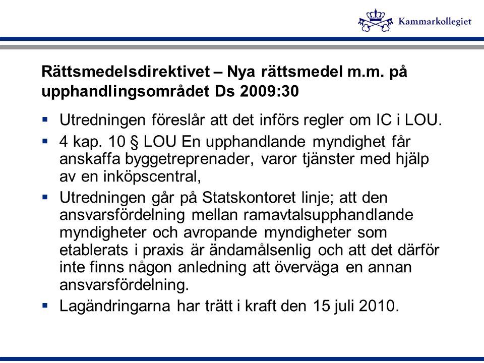 Rättsmedelsdirektivet – Nya rättsmedel m.m. på upphandlingsområdet Ds 2009:30  Utredningen föreslår att det införs regler om IC i LOU.  4 kap. 10 §