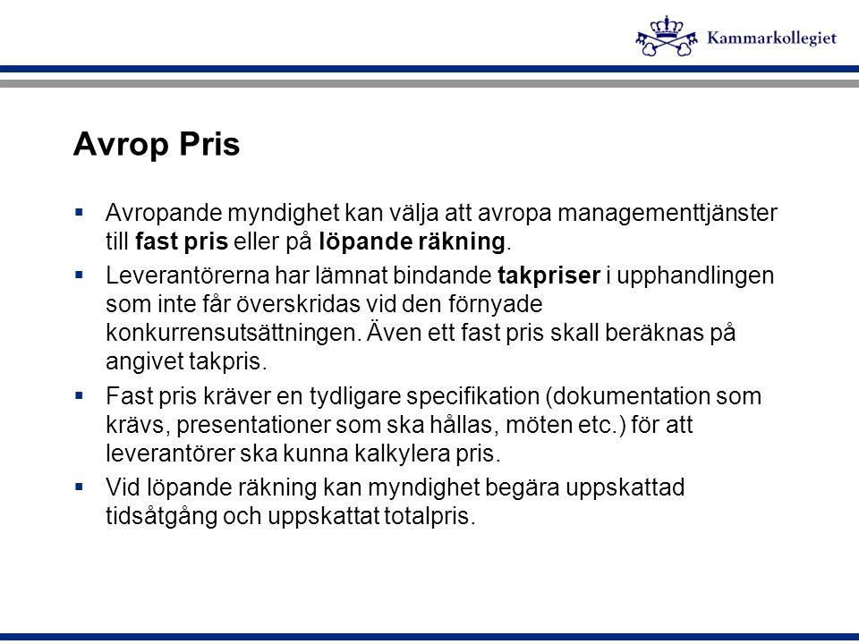 Avrop Pris  Avropande myndighet kan välja att avropa managementtjänster till fast pris eller på löpande räkning.  Leverantörerna har lämnat bindande