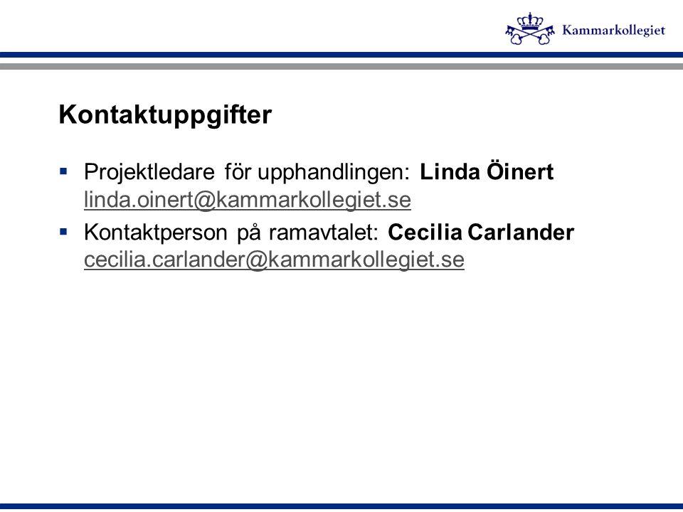 Kontaktuppgifter  Projektledare för upphandlingen: Linda Öinert linda.oinert@kammarkollegiet.se linda.oinert@kammarkollegiet.se  Kontaktperson på ra