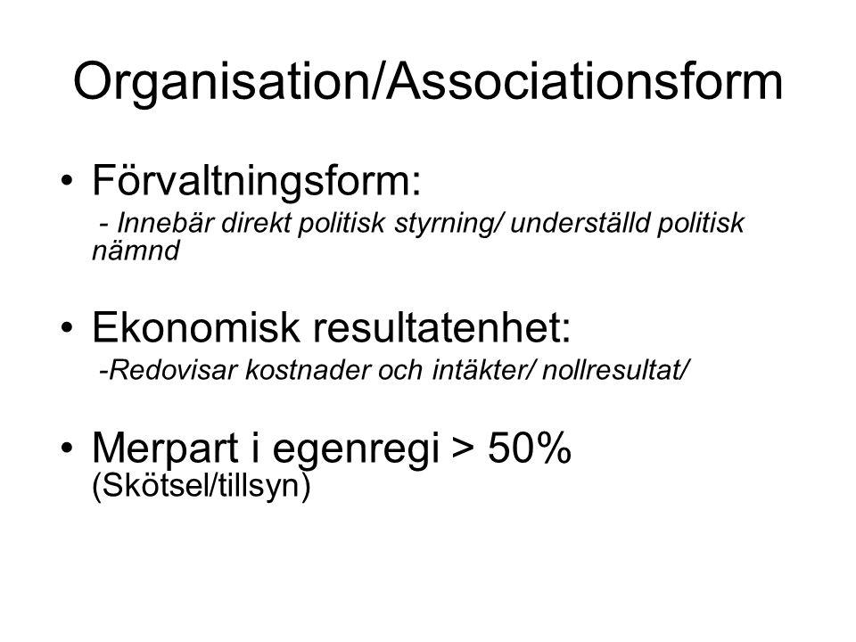 Organisation/Associationsform Förvaltningsform: - Innebär direkt politisk styrning/ underställd politisk nämnd Ekonomisk resultatenhet: -Redovisar kos