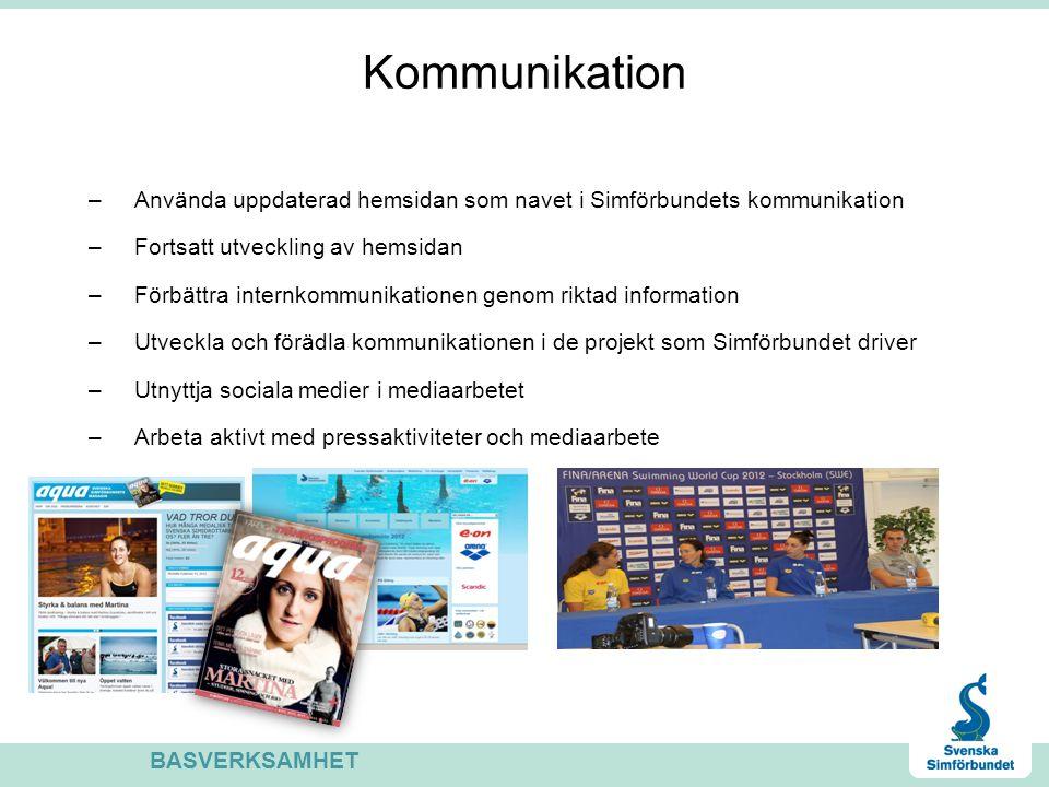 Kommunikation – Använda uppdaterad hemsidan som navet i Simförbundets kommunikation – Fortsatt utveckling av hemsidan – Förbättra internkommunikationen genom riktad information – Utveckla och förädla kommunikationen i de projekt som Simförbundet driver – Utnyttja sociala medier i mediaarbetet – Arbeta aktivt med pressaktiviteter och mediaarbete BASVERKSAMHET