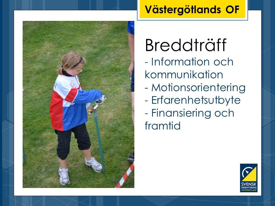 Breddträff - Information och kommunikation - Motionsorientering - Erfarenhetsutbyte - Finansiering och framtid Västergötlands OF