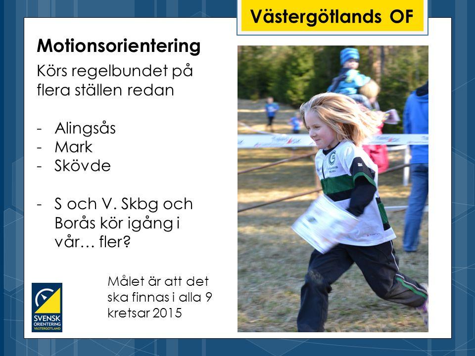 Västergötlands OF Körs regelbundet på flera ställen redan -Alingsås -Mark -Skövde -S och V.