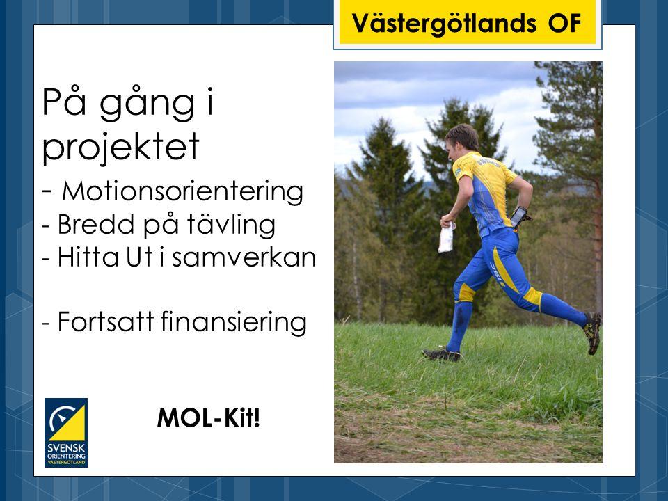 Västergötlands OF På gång i projektet - Motionsorientering - Bredd på tävling - Hitta Ut i samverkan - Fortsatt finansiering MOL-Kit!
