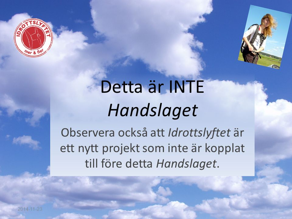 Detta är INTE Handslaget Observera också att Idrottslyftet är ett nytt projekt som inte är kopplat till före detta Handslaget.