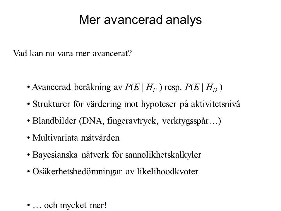 Mer avancerad analys Vad kan nu vara mer avancerat? Avancerad beräkning av P(E   H P ) resp. P(E   H D ) Strukturer för värdering mot hypoteser på akt