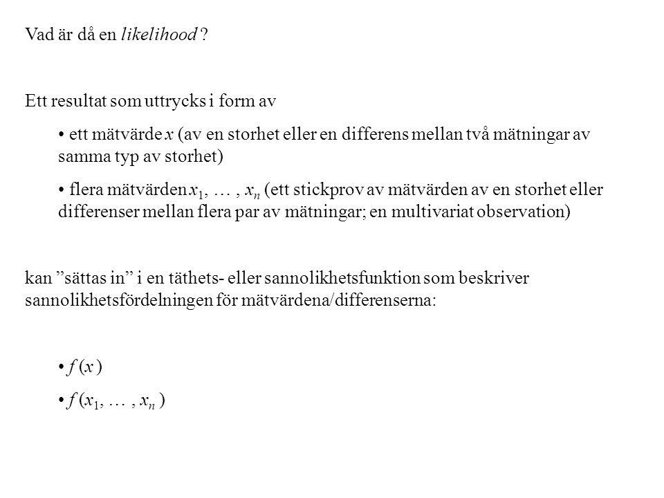 Vad är då en likelihood ? Ett resultat som uttrycks i form av ett mätvärde x (av en storhet eller en differens mellan två mätningar av samma typ av st