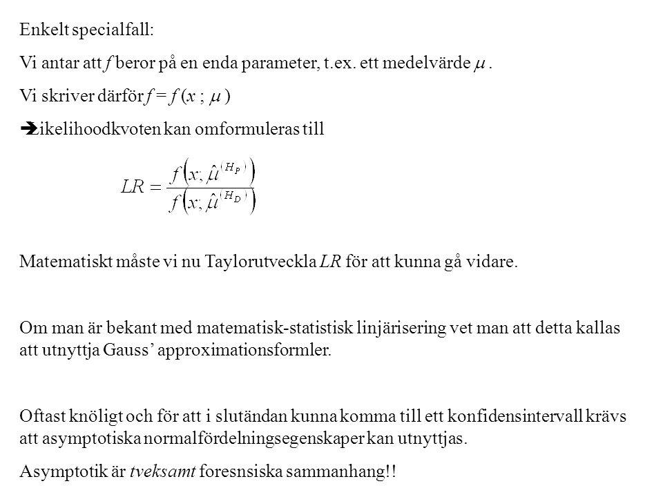Enkelt specialfall: Vi antar att f beror på en enda parameter, t.ex. ett medelvärde . Vi skriver därför f = f (x ;  )  Likelihoodkvoten kan omformu