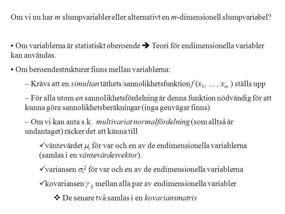 Om vi nu har m slumpvariabler eller alternativt en m-dimensionell slumpvariabel? Om variablerna är statistiskt oberoende  Teori för endimensionella v