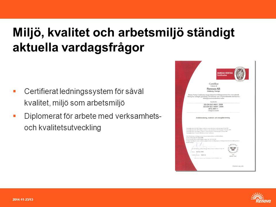 2014-11-23 / 13 Miljö, kvalitet och arbetsmiljö ständigt aktuella vardagsfrågor  Certifierat ledningssystem för såväl kvalitet, miljö som arbetsmiljö  Diplomerat för arbete med verksamhets- och kvalitetsutveckling