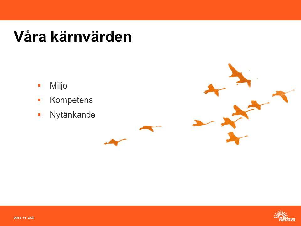 2014-11-23 / 5 Våra kärnvärden  Miljö  Kompetens  Nytänkande