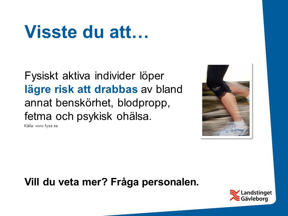 Visste du att… Fysiskt aktiva individer löper lägre risk att drabbas av bland annat benskörhet, blodpropp, fetma och psykisk ohälsa.