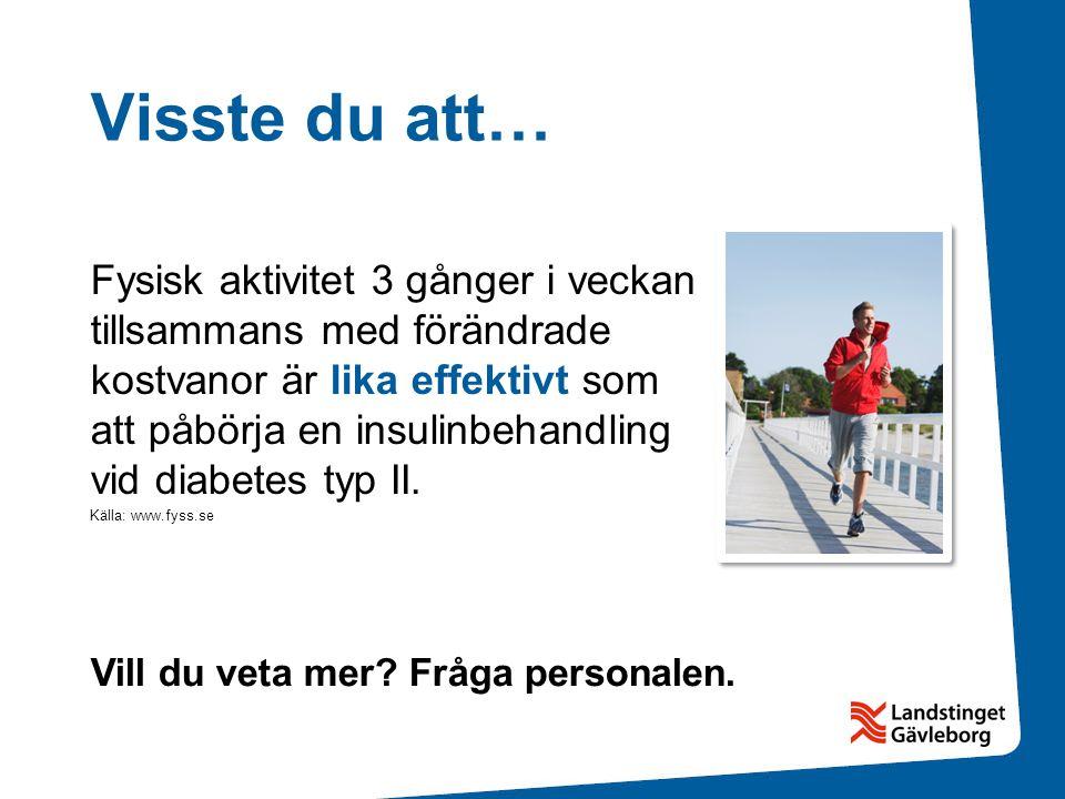 Visste du att… Fysisk aktivitet 3 gånger i veckan tillsammans med förändrade kostvanor är lika effektivt som att påbörja en insulinbehandling vid diabetes typ II.