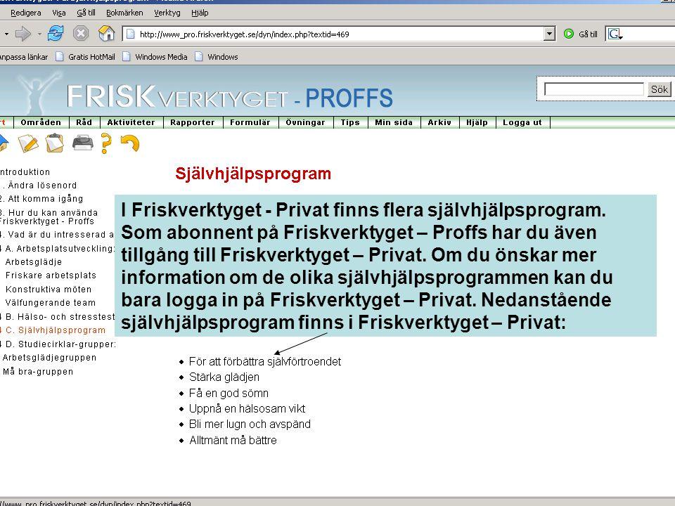 I Friskverktyget - Privat finns flera självhjälpsprogram. Som abonnent på Friskverktyget – Proffs har du även tillgång till Friskverktyget – Privat. O