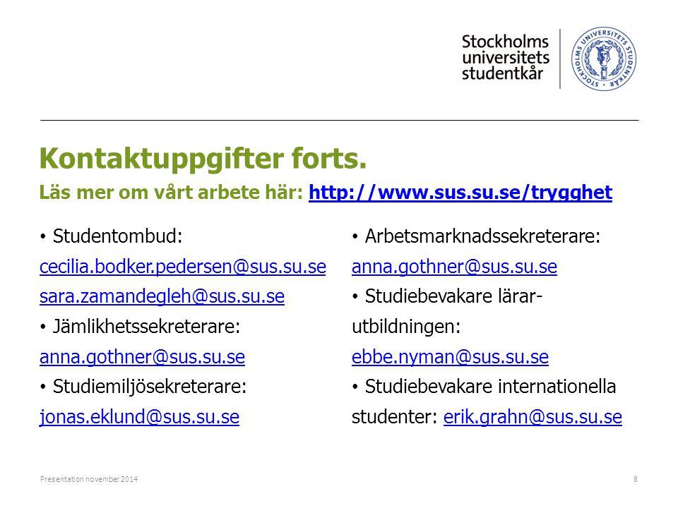 Kontaktuppgifter forts. Läs mer om vårt arbete här: http://www.sus.su.se/trygghethttp://www.sus.su.se/trygghet Studentombud: cecilia.bodker.pedersen@s
