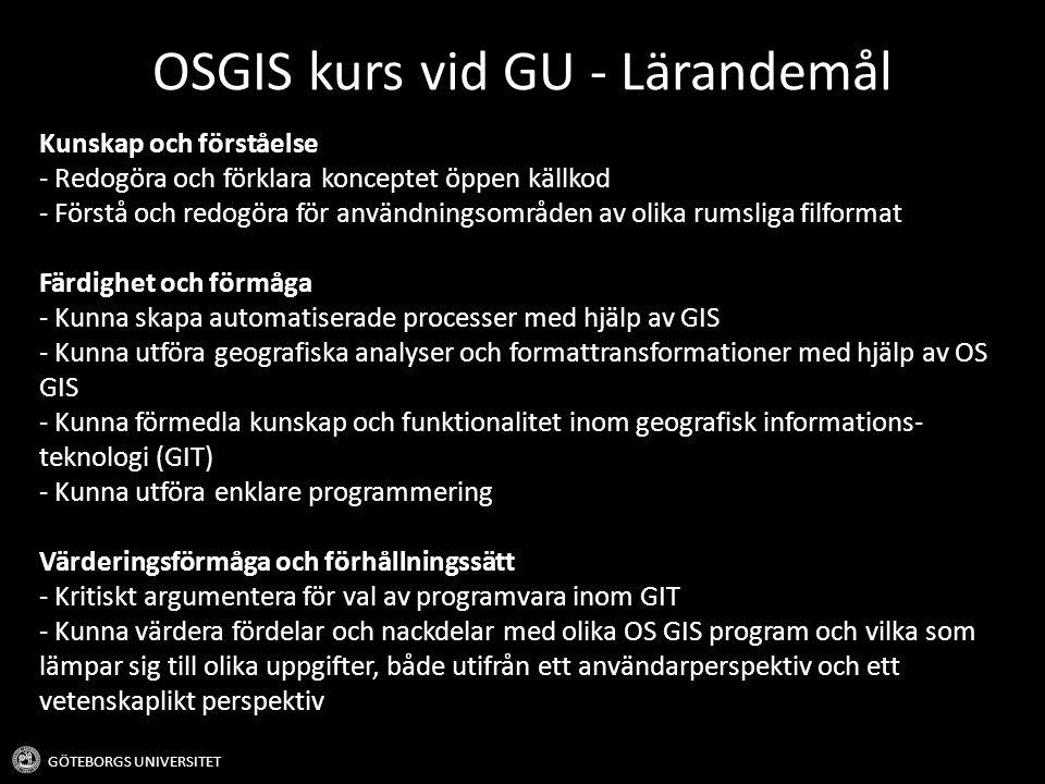 OSGIS kurs vid GU - Lärandemål GÖTEBORGS UNIVERSITET Kunskap och förståelse - Redogöra och förklara konceptet öppen källkod - Förstå och redogöra för