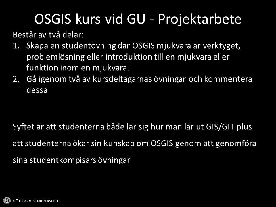 OSGIS kurs vid GU - Projektarbete GÖTEBORGS UNIVERSITET Består av två delar: 1.Skapa en studentövning där OSGIS mjukvara är verktyget, problemlösning