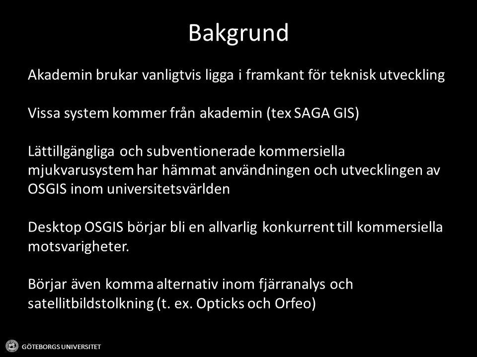 Bakgrund GÖTEBORGS UNIVERSITET Akademin brukar vanligtvis ligga i framkant för teknisk utveckling Vissa system kommer från akademin (tex SAGA GIS) Lät