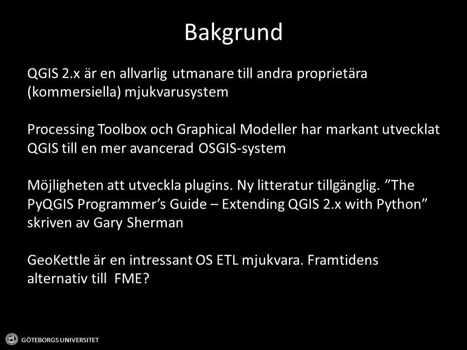 Bakgrund GÖTEBORGS UNIVERSITET QGIS 2.x är en allvarlig utmanare till andra proprietära (kommersiella) mjukvarusystem Processing Toolbox och Graphical